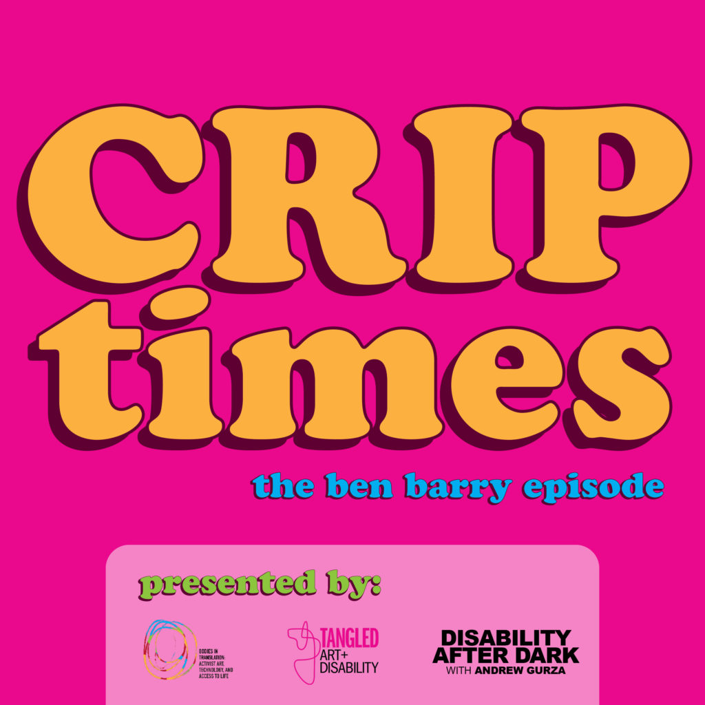 The logo for Ben Barry Crip Times podcast episode. 'Crip Times' is written in two lines of large yellow text, the 'crip' is all caps, the 'times' in all lowercase. Below and left justified, is 'the ben barry episode' in blue text. At the bottom is the image is the Crip Times Podcast Series logo. The background is bright pink. The image was designed to evoke a vintage floppy disk, with bold, rounded text, and a lighter pink box containing the logo.